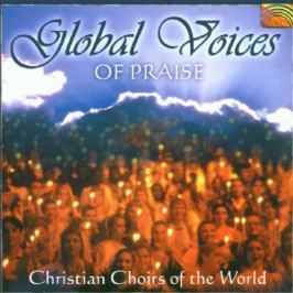 CD Global Voices Of Praise : Christian Chouirs Of The World