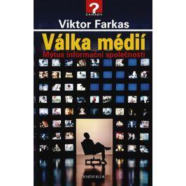 Válka médií - Mýtus informační společnosti - Farkas, Viktor