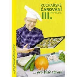 Kuchařské čarování Petra Stupky III.díl pro Vaše zdraví - Stupka, Petr