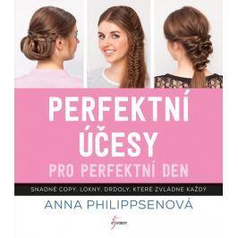 Perfektní účesy pro perfektní den - Philippsen, Anna