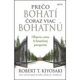 Prečo bohatí čoraz viac bohatnú - Kiyosaki, Robert T.