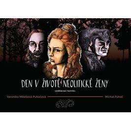 Den v životě neolitické ženy - Puhačová, Veronika; Puhač, Michal
