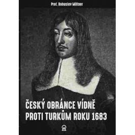 Český obránce Vídně proti Turkům roku 1683 - Miltner, Bohuslav
